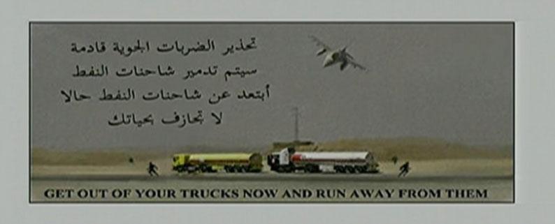 ?Hagyják el teherautóikat, szaladjanak el. Figyelmeztetés: légitámadás érkezik. Az olajszállító teherautókat meg fogjuk semmisíteni. Távolodjanak el a teherautóktól! Ne kockáztassák életüket!?